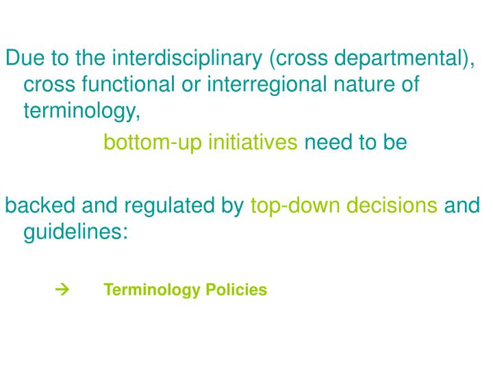 Due to the interdisciplinary (cross departmental), cross functional or interregional nature of terminology,