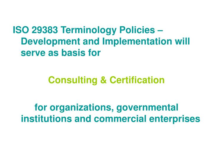 ISO 29383 Terminology Policies – Development and Implementation will serve as basis for
