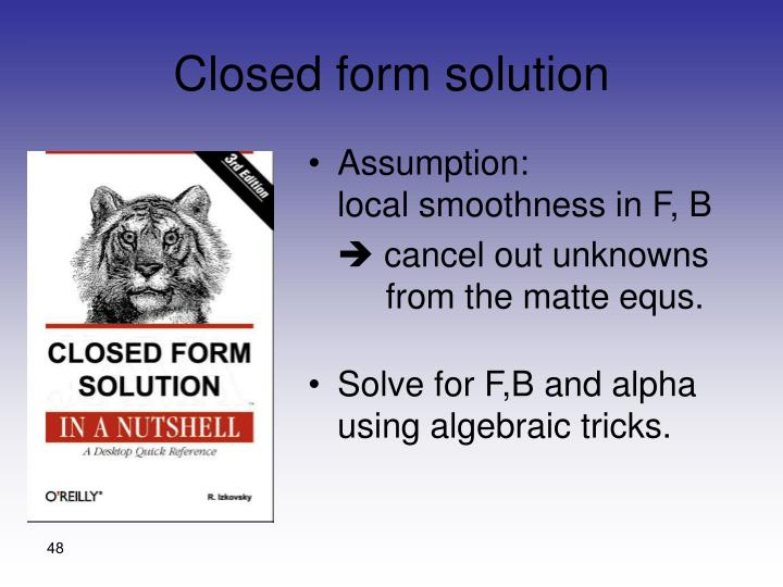 Closed form solution