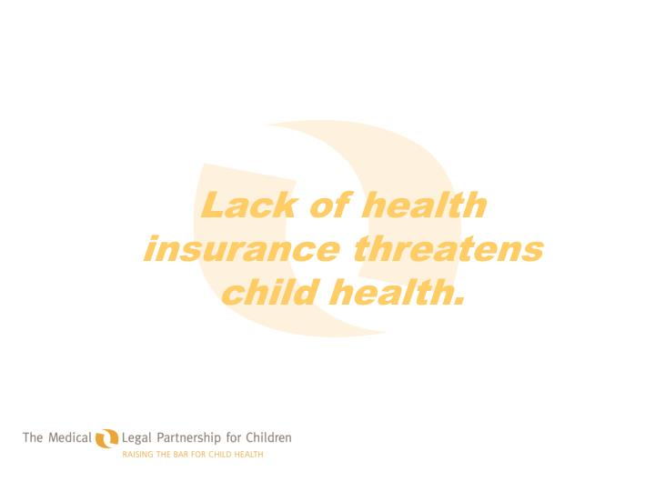 Lack of health insurance threatens child health.