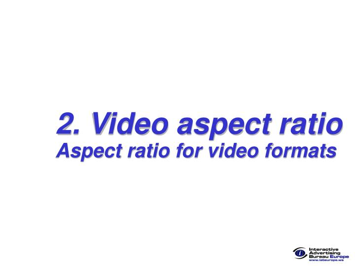 2. Video aspect ratio