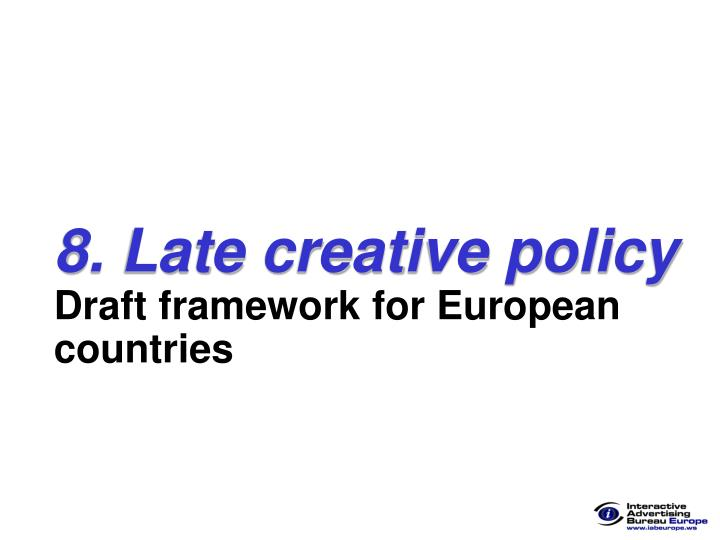 8. Late creative policy