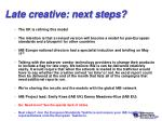 late creative next steps