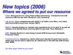 new topics 2006 where we agreed to put our resource