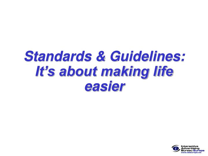 Standards guidelines it s about making life easier