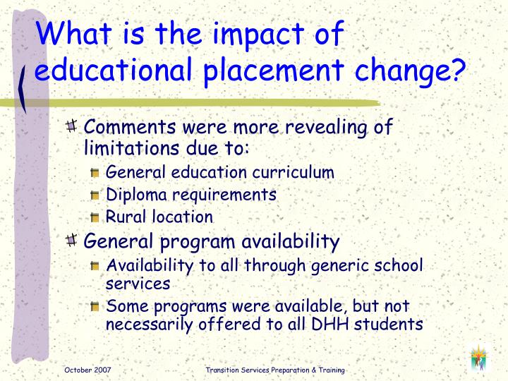 What is the impact of educational placement change?