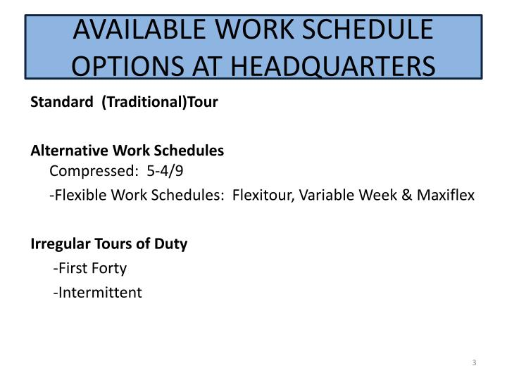 AVAILABLE WORK SCHEDULE OPTIONS AT HEADQUARTERS