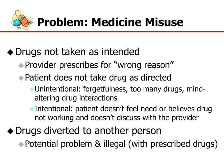 Problem: Medicine Misuse