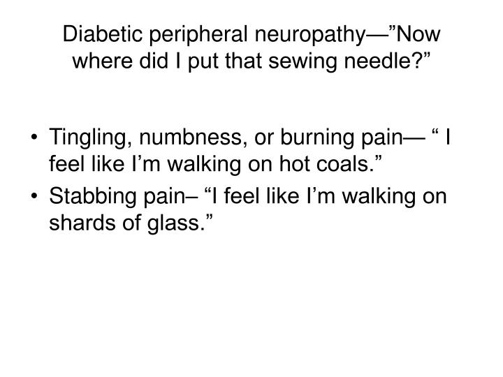 "Diabetic peripheral neuropathy—""Now where did I put that sewing needle?"""