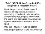 prils ace inhibitors or the arbs angiotensin receptor blockers