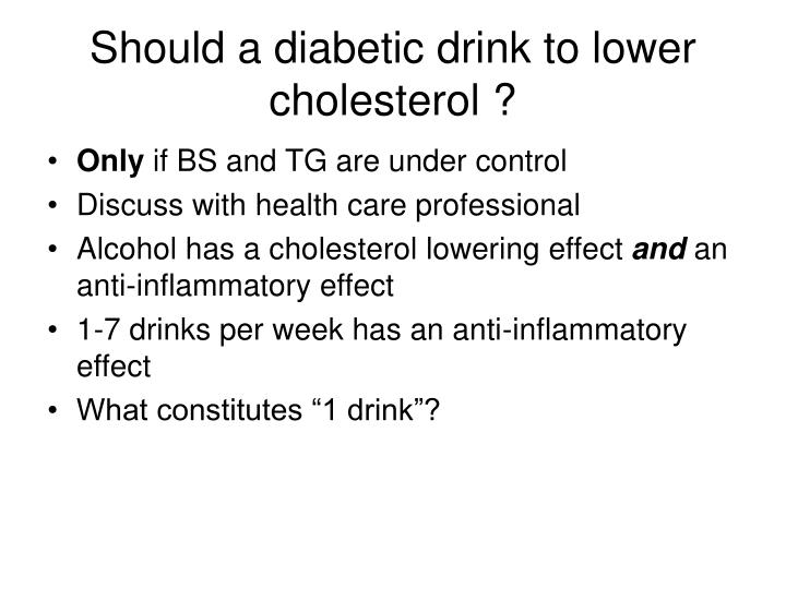 Should a diabetic drink to lower cholesterol ?