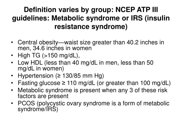 Definition varies by group: NCEP ATP III guidelines: Metabolic syndrome or IRS (insulin resistance syndrome)