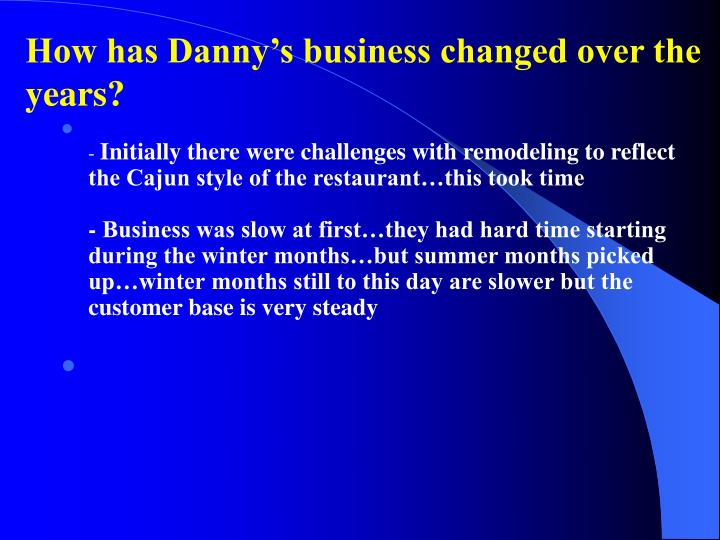 How has Danny's business changed over the years?