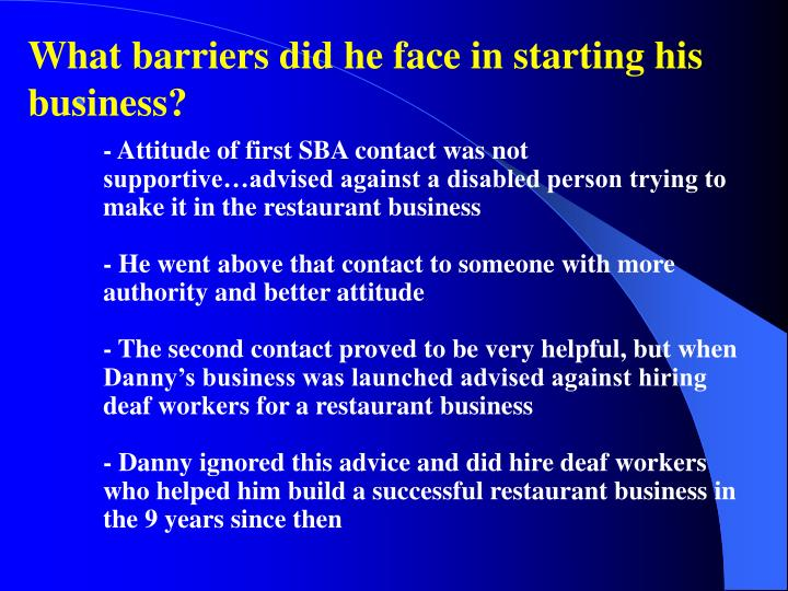 What barriers did he face in starting his business?