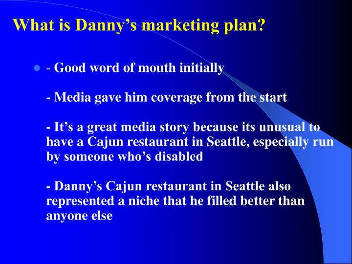 What is Danny's marketing plan?