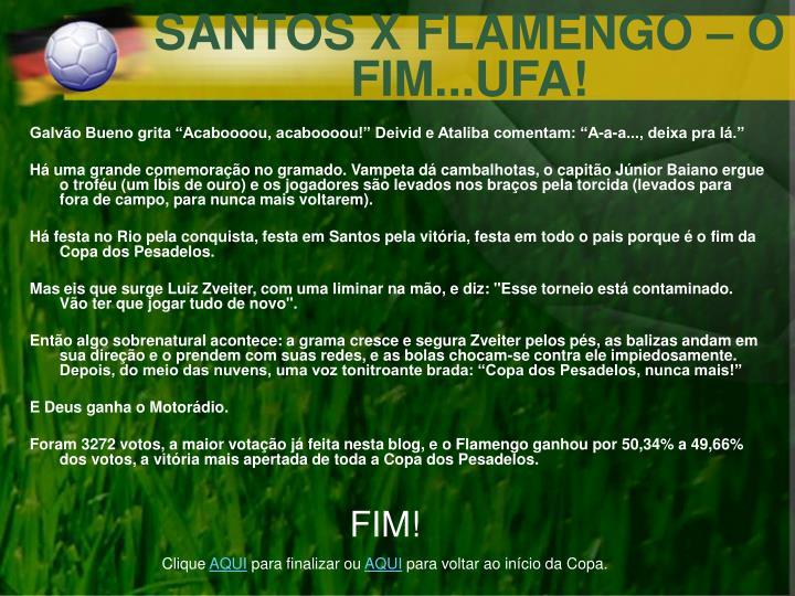 SANTOS X FLAMENGO – O FIM...UFA!