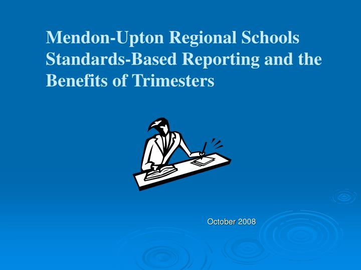 Mendon-Upton Regional Schools Standards-Based Reporting and the Benefits of Trimesters