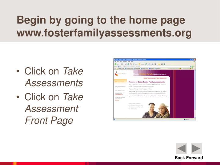 Begin by going to the home page www.fosterfamilyassessments.org