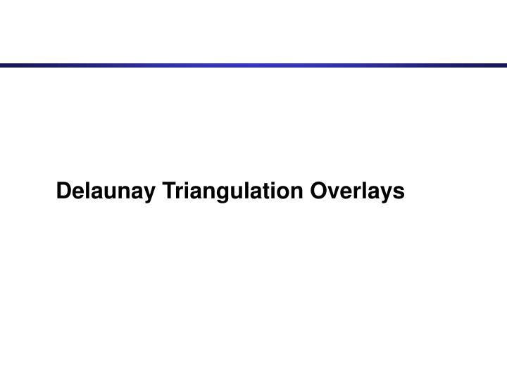 Delaunay Triangulation Overlays