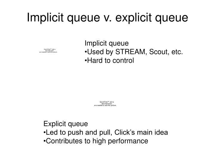 Implicit queue v. explicit queue