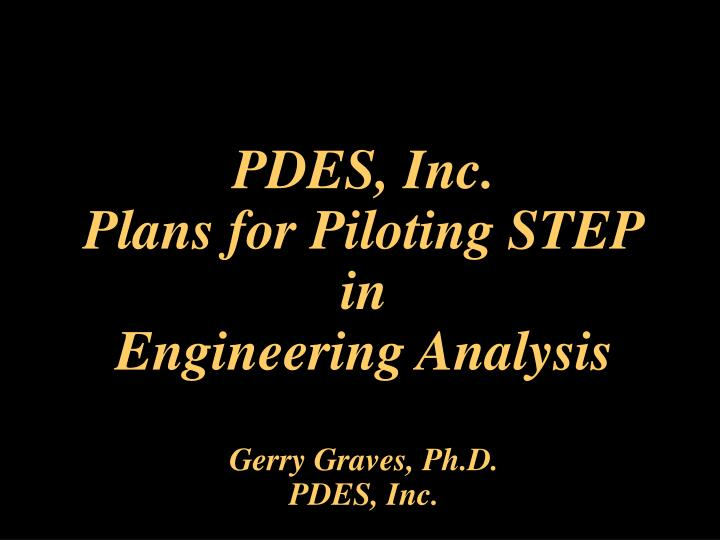 pdes inc plans for piloting step in engineering analysis gerry graves ph d pdes inc