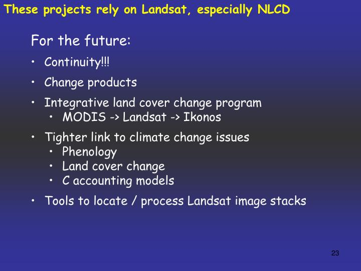 These projects rely on Landsat, especially NLCD