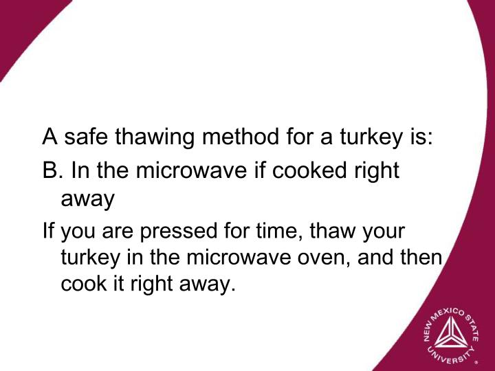 A safe thawing method for a turkey is: