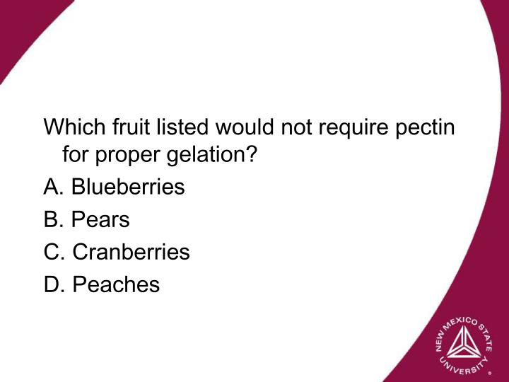 Which fruit listed would not require pectin for proper gelation?