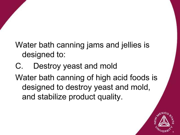 Water bath canning jams and jellies is designed to: