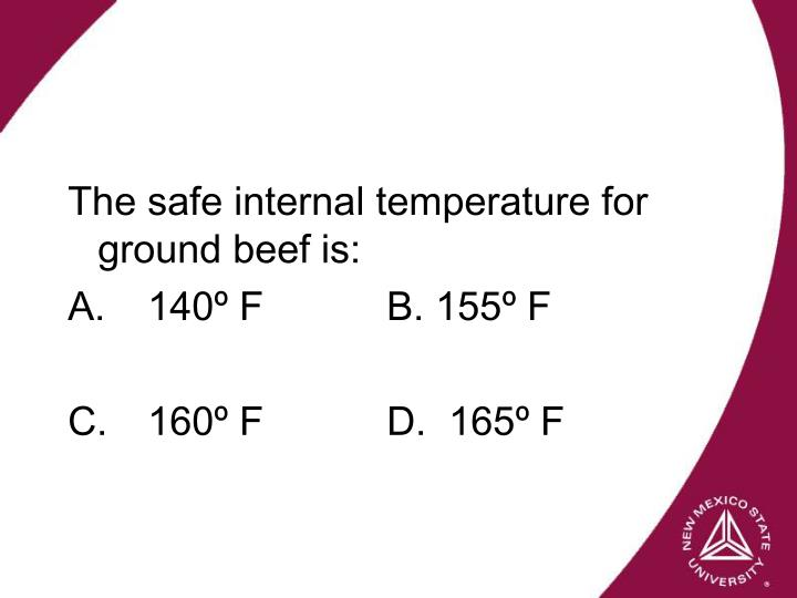 The safe internal temperature for ground beef is: