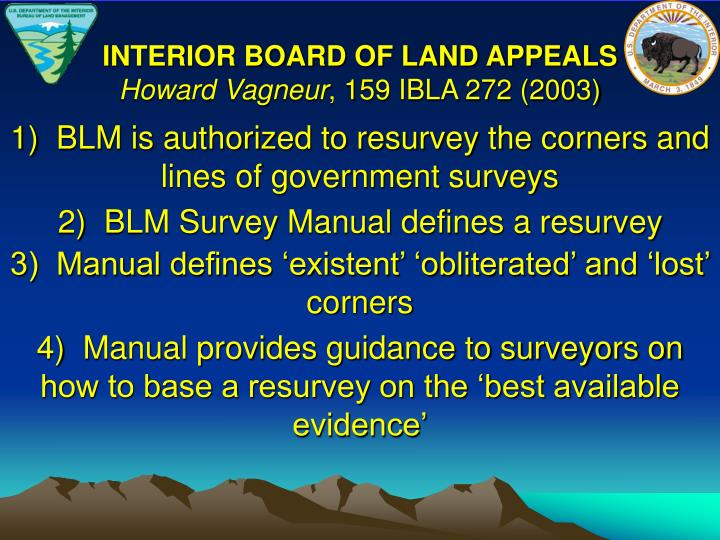 1)  BLM is authorized to resurvey the corners and lines of government surveys