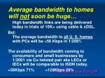 average bandwidth to homes will not soon be huge