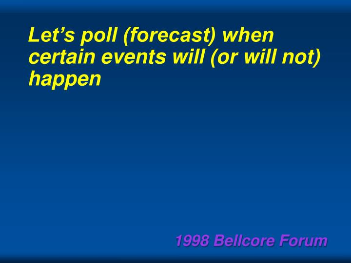Let's poll (forecast) when certain events will (or will not) happen