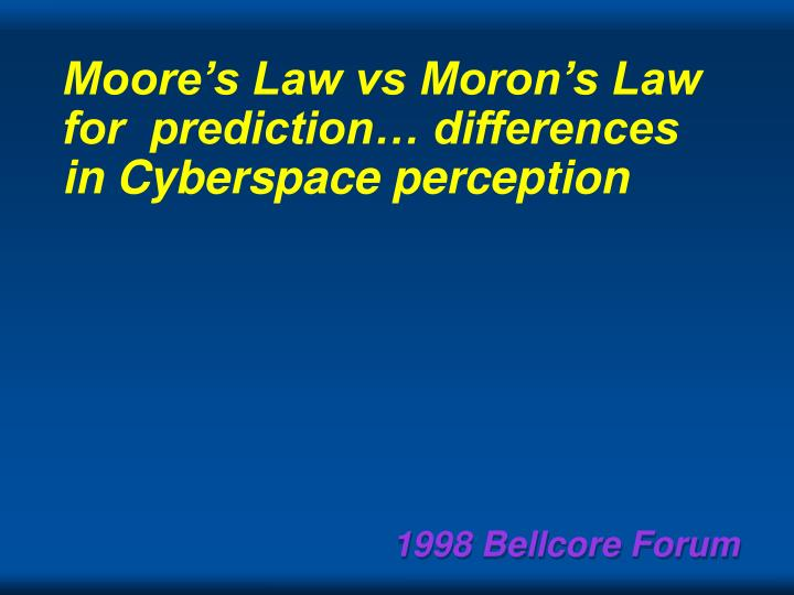 Moore's Law vs Moron's Law for  prediction… differences in Cyberspace perception