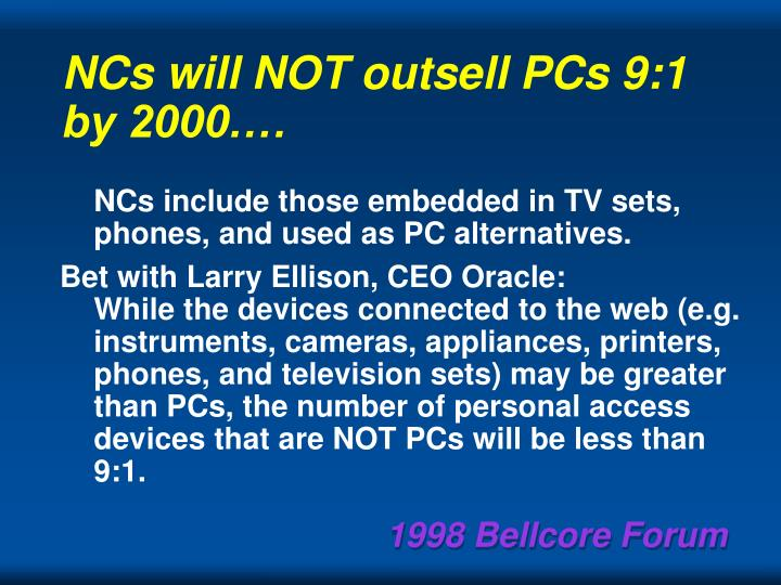 NCs will NOT outsell PCs 9:1 by 2000.…