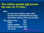 one million people will access the web via tv sets