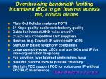 overthrowing bandwidth limiting incumbent iecs to get internet access ten critical niches