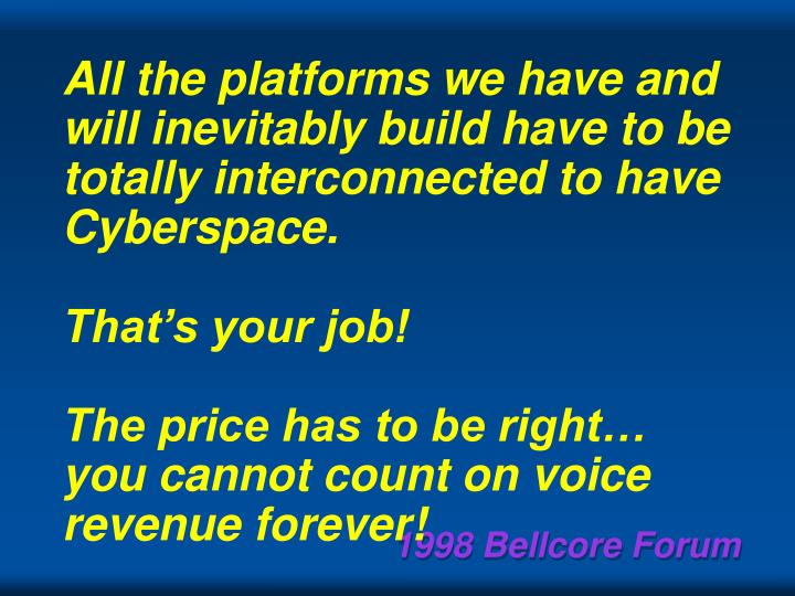 All the platforms we have and will inevitably build have to be totally interconnected to have Cyberspace.