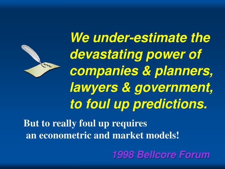 We under-estimate the devastating power of