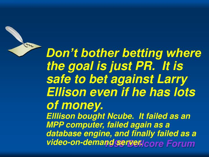 Don't bother betting where the goal is just PR.  It is safe to bet against Larry Ellison even if he has lots of money.