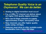 telephone quality voice is an oxymoron we can do better