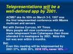 telepresentations will be a well defined app by 2001