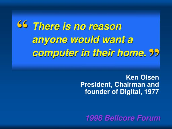 There is no reason anyone would want a computer in their home.