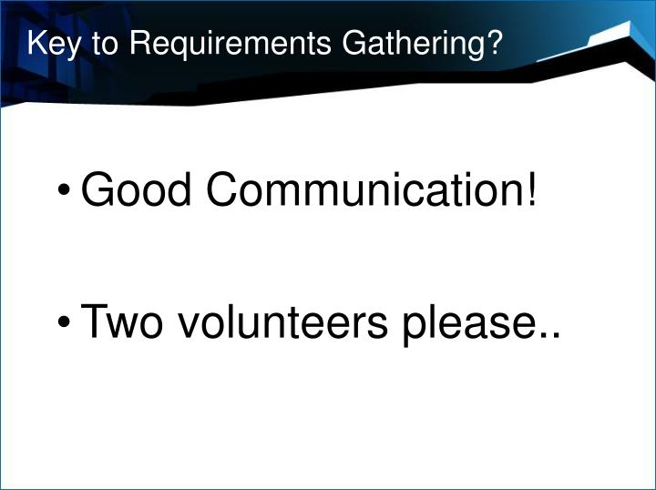 Key to Requirements Gathering?