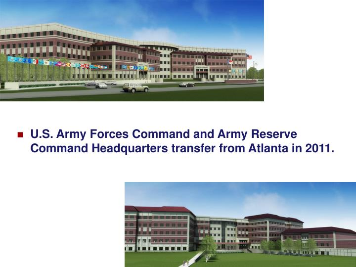 U.S. Army Forces Command and Army Reserve Command Headquarters transfer from Atlanta in 2011.