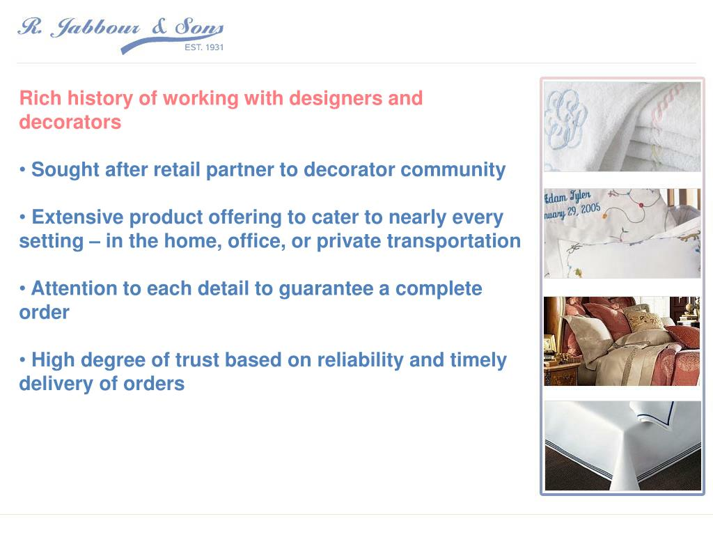 Rich history of working with designers and decorators
