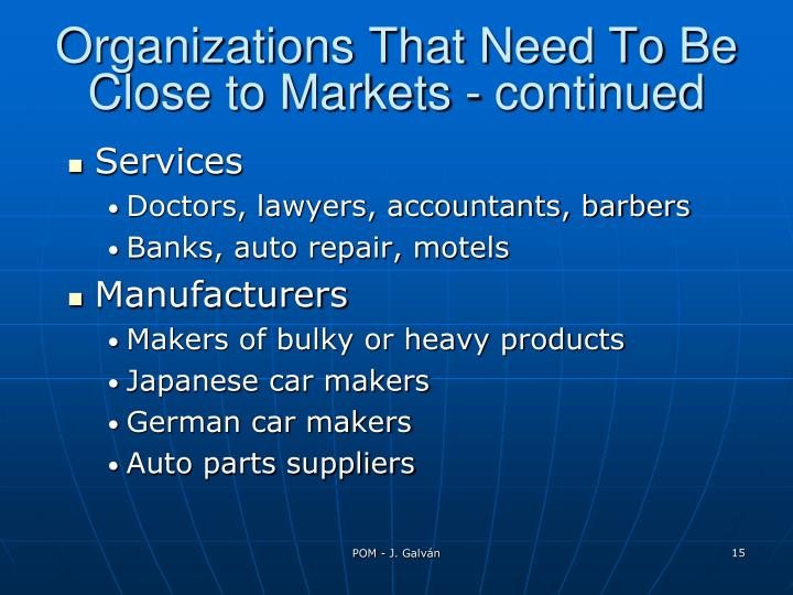 Organizations That Need To Be Close to Markets - continued