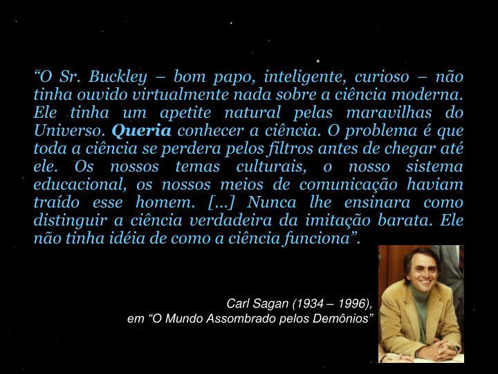 """""""O Sr. Buckley – bom papo, inteligente, curioso – não tinha ouvido virtualmente nada sobre a ciência moderna. Ele tinha um apetite natural pelas maravilhas do Universo."""