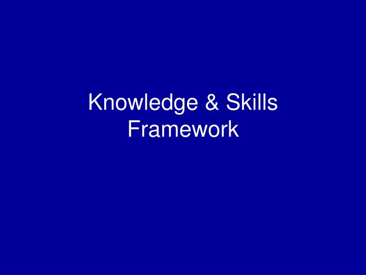 Knowledge & Skills Framework