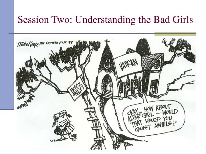 Session Two: Understanding the Bad Girls
